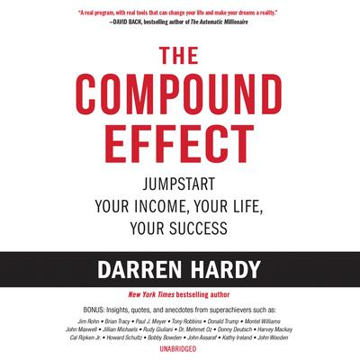The Compound Effect: Jumpstart Your Income, Your Life, Your Success Audiobook, by Darren Hardy