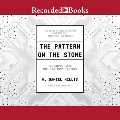 The Pattern on The Stone: The Simple Ideas That Make Computers Work Audiobook, by W. Daniel Hillis