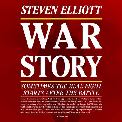 War Story: Sometimes the Real Fight Starts after the Battle Audiobook, by Steven Elliott
