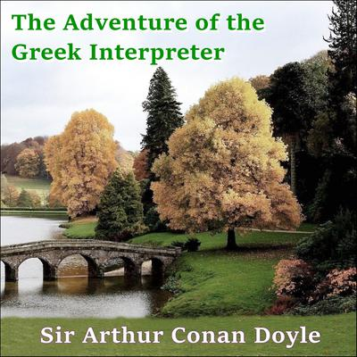Sherlock Holmes:  The Adventure of the Greek Interpreter Audiobook, by Arthur Conan Doyle