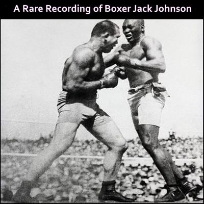A Rare Recording of Boxer Jack Johnson Audiobook, by Jack Johnson