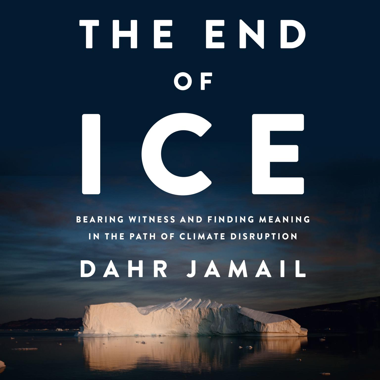 Printable The End of Ice: Bearing Witness and Finding Meaning in the Path of Climate Disruption Audiobook Cover Art