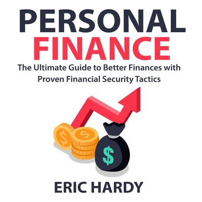 Personal Finance: The Ultimate Guide to Better Finances with Proven Financial Security Tactics Audiobook, by Eric Hardy
