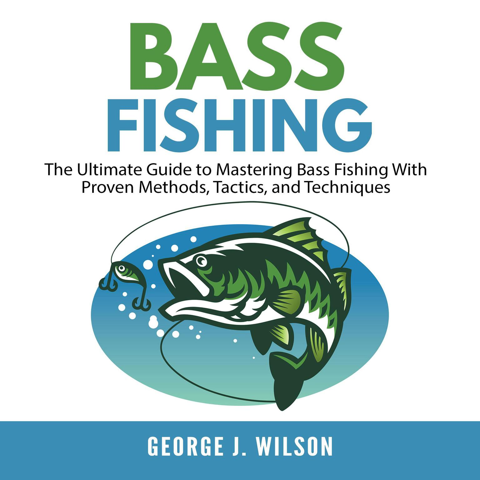 Printable Bass Fishing: The Ultimate Guide to Mastering Bass Fishing With Proven Methods, Tactics, and Techniques Audiobook Cover Art