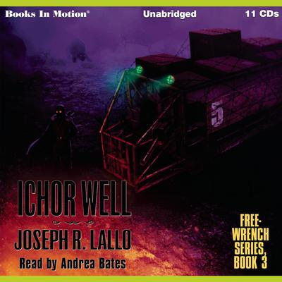 Ichor Well (Free-Wrench Series,Book 3) Audiobook, by Joseph R. Lallo