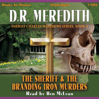 The Sheriff and the Branding Iron Murders (Sheriff Charles Matthews Series, Book 2) Audiobook, by D.R. Meredith