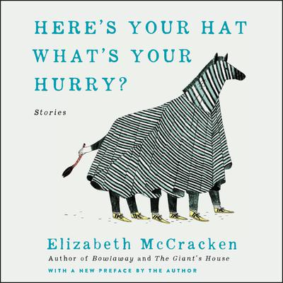 Heres Your Hat Whats Your Hurry: Stories Audiobook, by Elizabeth McCracken