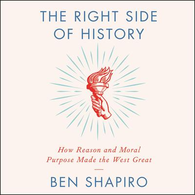 The Right Side of History: How Reason and Moral Purpose Made the West Great Audiobook, by Ben Shapiro