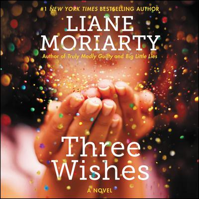 Three Wishes: A Novel Audiobook, by Liane Moriarty