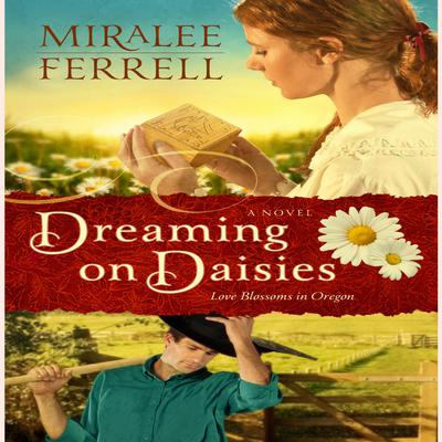 Dreaming on Daisies: A Novel Audiobook, by Miralee Ferrell