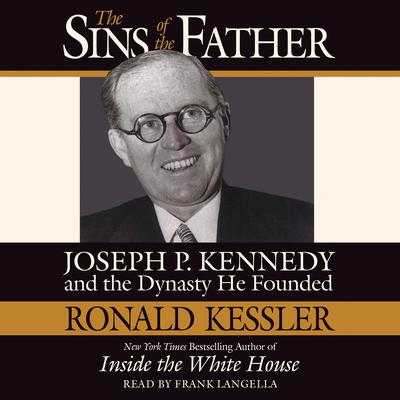 The Sins of the Father: Joseph P. Kennedy and the Dynasty He Founded Audiobook, by Ronald Kessler