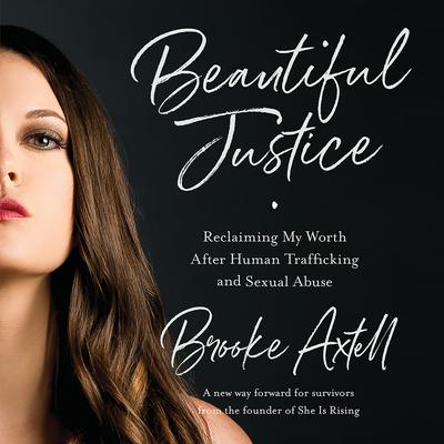 Beautiful Justice: Reclaiming My Worth After Human Trafficking and Sexual Abuse Audiobook, by Brooke Axtell
