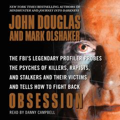 Obsession: The FBIs Legendary Profiler Probes the Psyches of Killers, Rapists, and Stalkers Audiobook, by John E. Douglas, Mark Olshaker
