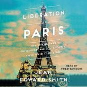 The Liberation of Paris: How Eisenhower, de Gaulle, and von Choltitz Saved the City of Light Audiobook, by Jean Edward Smith