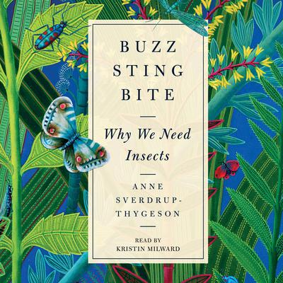 Buzz, Sting, Bite: Why We Need Insects Audiobook, by Anne Sverdrup-Thygeson