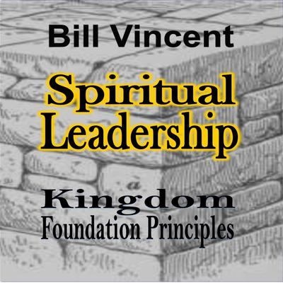 Spiritual Leadership: Kingdom Foundation Principles Audiobook, by Bill Vincent