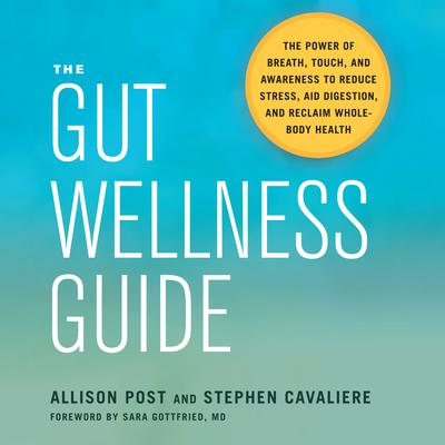 The Gut Wellness Guide: The Power of Breath, Touch, and Awareness to Reduce Stress, Aid Digestion, and Reclaim Whole-Body Health Audiobook, by Allison Post