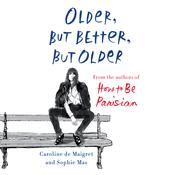 Older, but Better, but Older: From the Authors of How to Be Parisian Wherever You Are Audiobook, by Caroline de Maigret