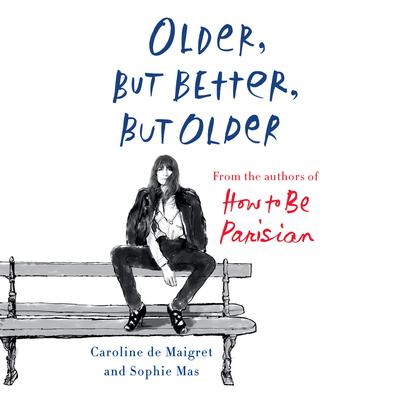 Older, but Better, but Older: From the Authors of How to Be Parisian Wherever You Are Audiobook, by