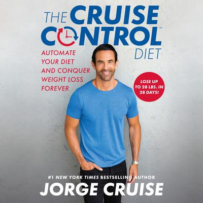 The Cruise Control Diet: Automate Your Diet and Conquer Weight Loss Forever Audiobook, by Jorge Cruise