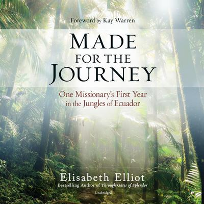 Made for the Journey: One Missionary's First Year in the Jungles of Ecuador Audiobook, by Elisabeth Elliot