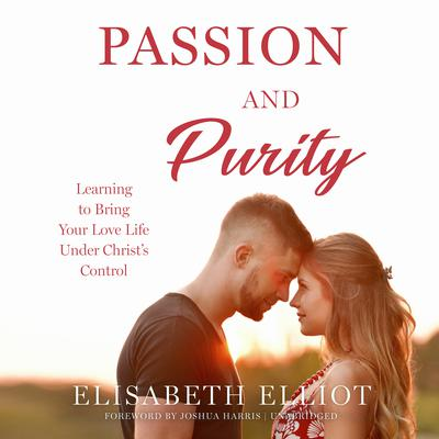 Passion and Purity: Learning to Bring Your Love Life Under Christ's Control Audiobook, by Elisabeth Elliot