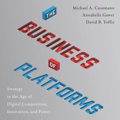 The Business of Platforms: Strategy in the Age of Digital Competition, Innovation, and Power Audiobook, by Michael A. Cusumano