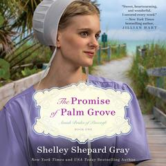The Promise of Palm Grove: Amish Brides of Pinecraft, Book One Audiobook, by Shelley Shepard Gray