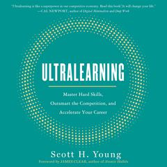 Ultralearning: Master Hard Skills, Outsmart the Competition, and Accelerate Your Career Audiobook, by Scott H. Young, Scott Young