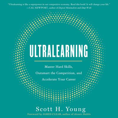 Ultralearning: Master Hard Skills, Outsmart the Competition, and Accelerate Your Career Audiobook, by Scott Young
