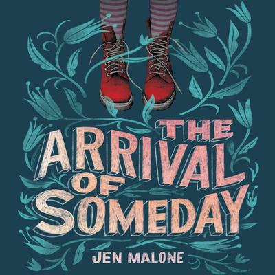 The Arrival of Someday Audiobook, by Jen Malone