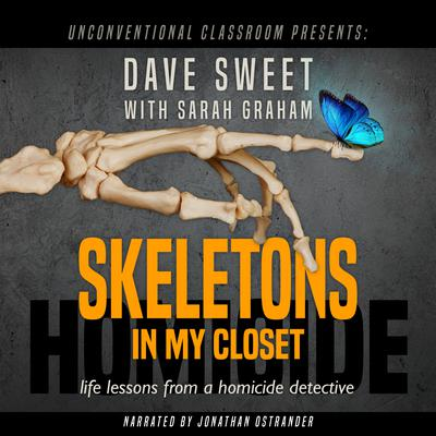 Skeletons in My Closet: Life Lessons from a Homicide Detective Audiobook, by Dave Sweet