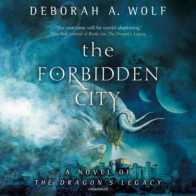 The Forbidden City: A Novel of the Dragon's Legacy Audiobook, by Deborah A. Wolf