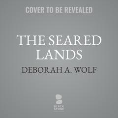 The Seared Lands Audiobook, by Deborah A. Wolf