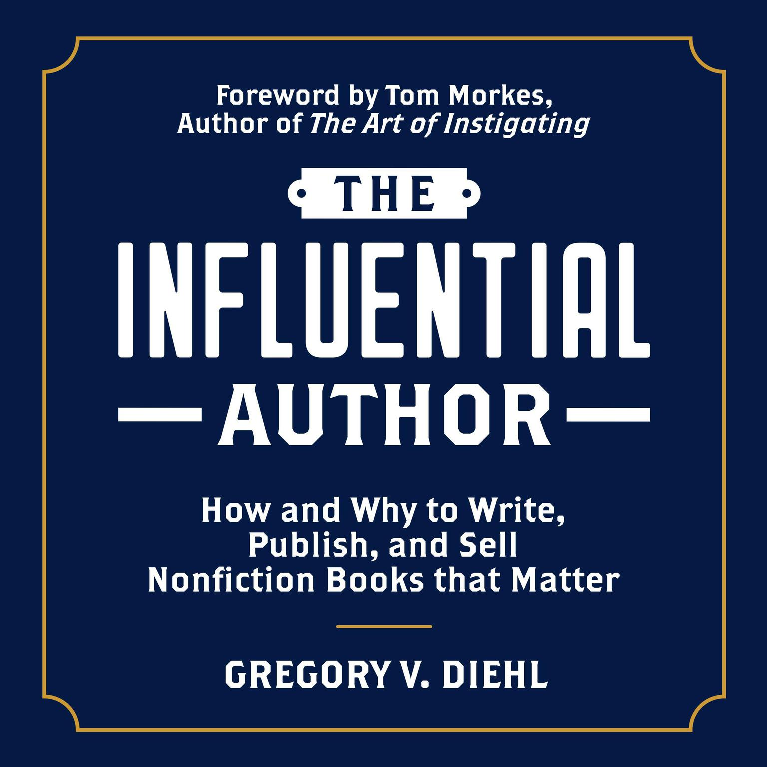 Printable The Influential Author: How and Why to Write, Publish, and Sell Nonfiction Books that Matter Audiobook Cover Art
