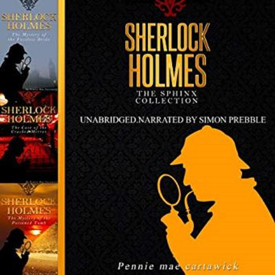 Sherlock Holmes: The Sphinx Collection: Three Sherlock Holmes Mysteries in One Book Audiobook, by Pennie Mae Cartawick