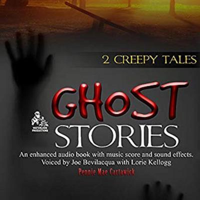 Ghost Stories: 2 Creepy Tales Audiobook, by Pennie Mae Cartawick