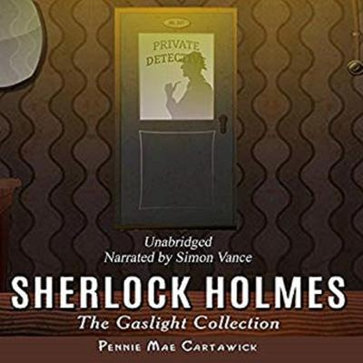 Sherlock Holmes: The Gaslight Collection Audiobook, by Pennie Mae Cartawick
