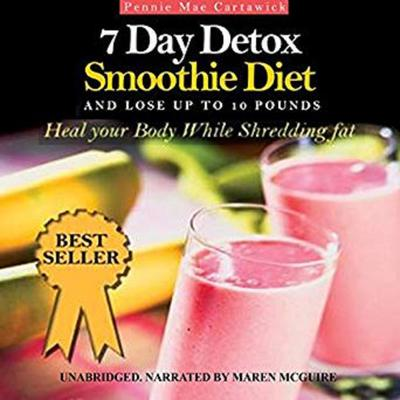 7 Day Detox Smoothie Diet: And Lose Up to 10 Pounds Audiobook, by Pennie Mae Cartawick