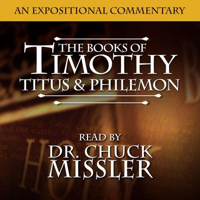 Timothy, Titus & Philemon: An Expositional Commentary Audiobook, by Chuck Missler