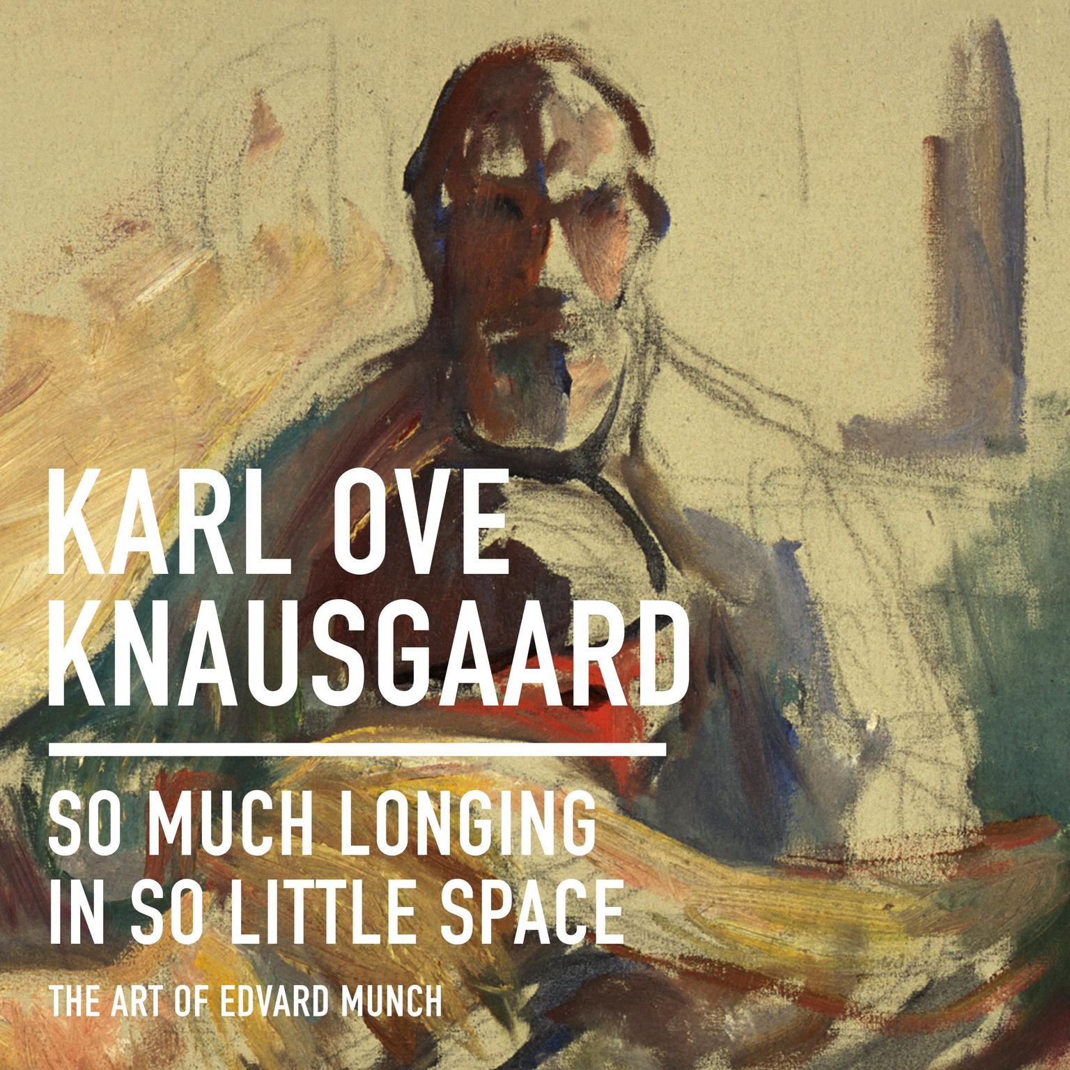 Printable So Much Longing in So Little Space: The Art of Edvard Munch Audiobook Cover Art