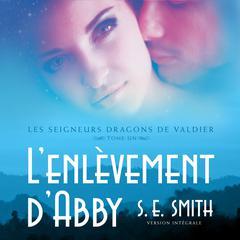 L'enlèvement d'Abby: Les Seigneurs Dragons de Valdier Tome 1 Audiobook, by
