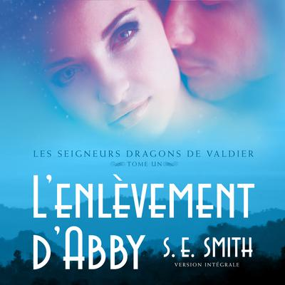 L'enlèvement d'Abby: Les Seigneurs Dragons de Valdier Tome 1 Audiobook, by S.E. Smith