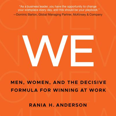 WE: Men, Women, and the Decisive Formula for Winning at Work Audiobook, by Rania H. Anderson