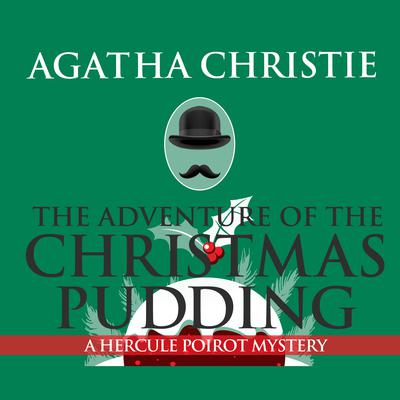 The Adventure of the Christmas Pudding Audiobook, by Agatha Christie