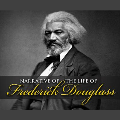 Narrative of the Life of Frederick Douglass Audiobook, by Frederick Douglass