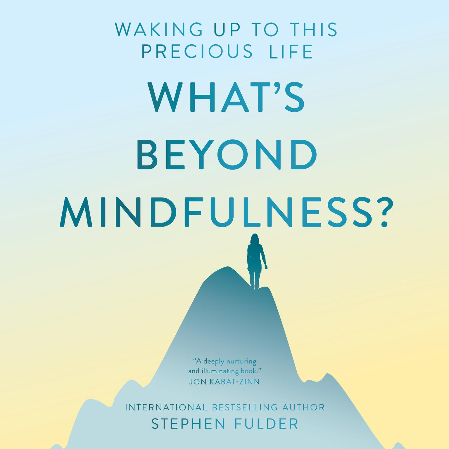 Printable What's Beyond Mindfulness?: Waking Up to this Precious Life Audiobook Cover Art