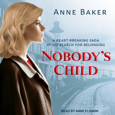 Nobodys Child: A heart-breaking saga of the search for belonging Audiobook, by Anne Baker