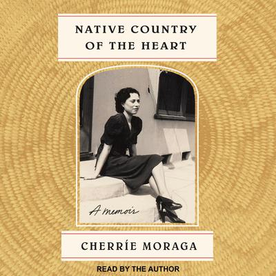 Native Country of the Heart: A Memoir Audiobook, by Cherríe Moraga