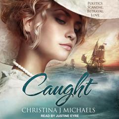 Caught: A Historical Romance Audiobook, by Christina J. Michaels